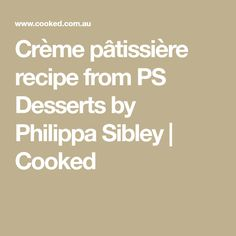 Crème pâtissière recipe from PS Desserts by Philippa Sibley | Cooked