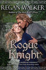 Rogue Knight Medieval Warriors Bk 2 By Regan Walker Genre: Historical Romance Medieval, Warriors, Ancient World, York Release Date: October 7, 2015