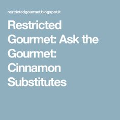 Restricted Gourmet: Ask the Gourmet: Cinnamon Substitutes