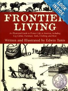 Amazon.com: Frontier Living: An Illustrated Guide to Pioneer Life in America (9781585741373): Edwin Tunis: Books