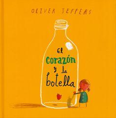 """Oliver Jeffers. """"El corazón y la botella"""". Editorial Fondo de Cultura Económica (6 a 9 años) Dolor ante la pérdida de un ser querido"""