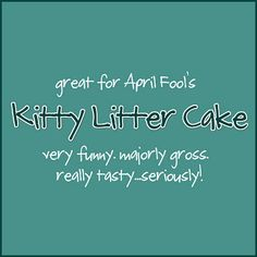 Great for April Fool's- a different recipe for Kitty Litter cake- yes, it's gross, so no photo unless you click!