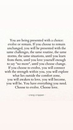 choose to evolve. - Quote Positivity - Positive quote - choose to evolve. The post choose to evolve. appeared first on Gag Dad. Now Quotes, Life Quotes Love, Words Quotes, Great Quotes, Wise Words, Quotes To Live By, Super Quotes, Words To Live By Quotes Life Lessons, Wisdom Quotes