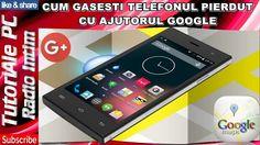 CUM GASESTI TELEFONUL PIERDUT CU AJUTORUL GOOGLE Phone, Google, Telephone, Mobile Phones