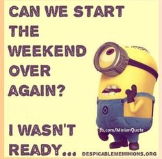 Please, I want the weekend back!