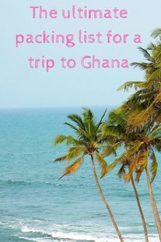 My ultimate Ghana packing list - Tammy & Chris on the move