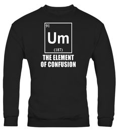 Um - The Element of Confusion Funny Back to School T-Shirt  Funny Back to school T-shirt, Best Back to school T-shirt
