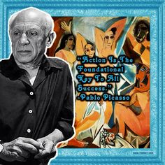 """Action is the foundational key to all success."" -Pablo Picasso (ES Painter 1881-1973) #quoteoftheday"