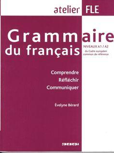 Grammaire du français: comprendre, réfléchir, communiquer: niveaux A1-A2 du Cadre européen commun de référence [pour les langues] / Évelyne Bérard. http://absysnetweb.bbtk.ull.es/cgi-bin/abnetopac?ACC=DOSEARCH&xsqf99=515507.
