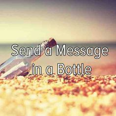 Exactly as it says on the picture....I'd like to send a message in a bottle!