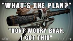 Destiny memes - Google Search If something doesn't go right or there is no plan just use the rocket launcher repeatedly