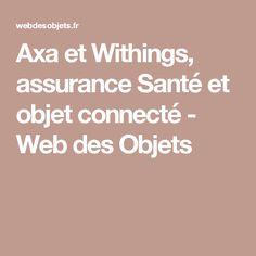 Axa et Withings, assurance Santé et objet connecté - Web des Objets