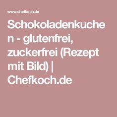 Schokoladenkuchen - glutenfrei, zuckerfrei (Rezept mit Bild) | Chefkoch.de