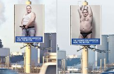 Powerful and Creative Ads.  I wish I could pin all the pictures from this ad.  He starts with all his clothes on.  Then (maybe after a month or something) takes off his shirt, then another month and takes off his under shirt and pants... and then the next picture is of a real ad that someone finally put up there.  HA!