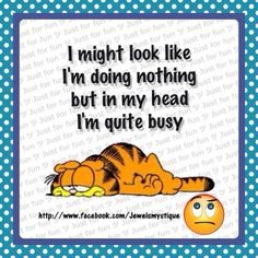 In my head I'm busy funny quotes quote garfield funny quote funny quotes humor Garfield Quotes, Garfield Cartoon, Garfield And Odie, Garfield Comics, Garfield Monday, Cartoon Jokes, Me Quotes, Funny Quotes, Funny Memes