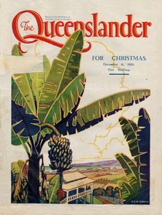Poster Cover from The Queenslander Christmas 1928 - Banana Trees Brisbane, Sydney, Melbourne, Posters Australia, Australia Tourism, Australian Vintage, Australian Art, Cairns, Tasmania