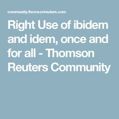 Right Use of ibidem and idem, once and for all - Thomson Reuters Community