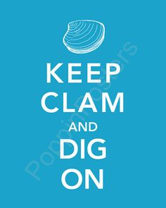 Keep Clam and Dig On Poster 8x10 print (featured in ocean)-choose your color