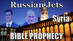 Russian Jets Over Syria and Bible Prophecy!