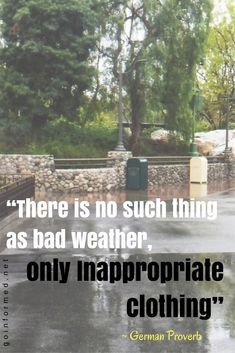 """There is no such thing as bad weather, only inappropriate clothing"" ~ German proverb. Posted to FB Disney Cruise Tips, Walt Disney World Vacations, Universal Studios Florida, Universal Orlando, Orlando Weather, Hiking Quotes, Travel Quotes, Orlando Theme Parks, Disney World Tips And Tricks"