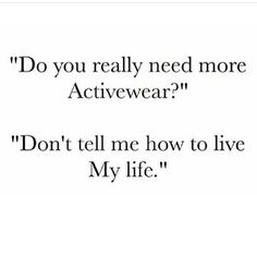 The answer is always yes, I need more activewear. Workout Memes, Gym Memes, Gym Humor, Sport Motivation, Fitness Motivation, Motivation Inspiration, Fitness Inspiration, Nike Run, Gym Quote