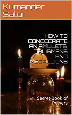 HOW TO CONCECRATE AN AMULETS, TALISMANS AND MEDALLIONS: Secret Book of Powers by [Sator, Kumander, SVDD, MSK] The Secret Book, Amulets, Prayers, Dios, Prayer, Beans