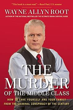 The Murder of the Middle Class: How to Save Yourself and Your Family from the Criminal Conspiracy of the Century by Wayne Allyn Root