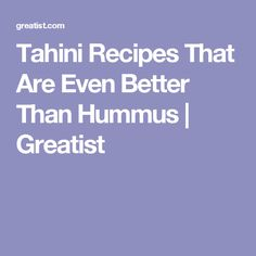 Tahini Recipes That Are Even Better Than Hummus   Greatist