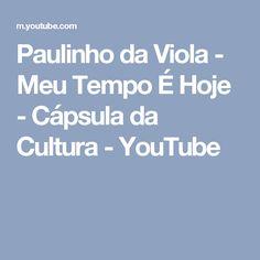 Paulinho da Viola  - Meu Tempo É Hoje - Cápsula da Cultura - YouTube