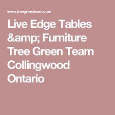 Live Edge Tables & Furniture Tree Green Team Collingwood Ontario