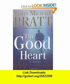 The Good Heart (9781590383681) James Michael Pratt , ISBN-10: 1590383680  , ISBN-13: 978-1590383681 ,  , tutorials , pdf , ebook , torrent , downloads , rapidshare , filesonic , hotfile , megaupload , fileserve