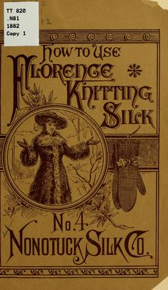 """How To Use Florence Knitting Silk, No. 4"" by: Nonotuck Silk Co. (1882) 