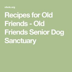 Recipes for Old Friends - Old Friends Senior Dog Sanctuary