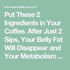 Put These 2 Ingredients in Your Coffee. After Just 2 Sips, Your Belly Fat Will Disappear and Your Metabolism Will Be Faster Than Ever!