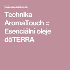 Technika AromaTouch :: Esenciální oleje dōTERRA