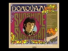 Donovan - Wear Your Love Like Heaven - Donovan is a Scottish singer, songwriter and guitarist. Initially labelled as an imitator of Bob Dylan, he developed an eclectic and distinctive style that blended folk, jazz, pop, psychedelia, and world music (notably calypso).