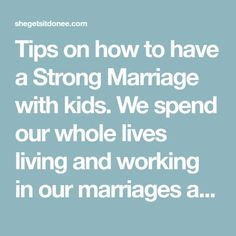 Tips on how to have a Strong Marriage with kids. We spend our whole lives living and working in our marriages and we often forget to step back and work on our marriages.