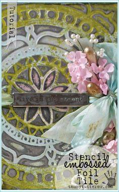 Tammy Tutterow Tutorial | Stencil Embossed Foil Tile