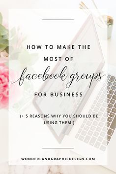 How to Make the Most of Facebook Groups (+ 5 Reasons Why You Should Be Using Them!)