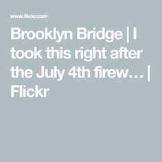 Brooklyn Bridge | I took this right after the July 4th firew… | Flickr
