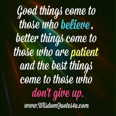 i BELIEVE that i am PATIENT and am not one to give up!