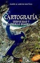 CARTOGRAFÍA, URBANISMO Y DESARROLLO INMOBILIARIO. Ramón M. Lorenzo Martínez. Localización: 912/LOR/car