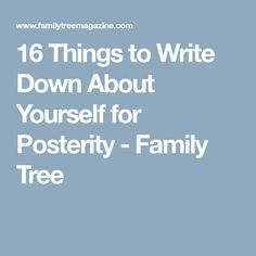 16 Things to Write Down About Yourself for Posterity - Family Tree