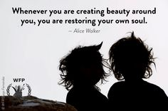 Whenever you are creating #beauty around you, you are restoring your own #soul. - Alice Walker