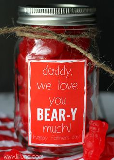 Gift Dad -- This gift took  minutes to put together and turned out adorable. It can be filled with these Cinnamon Bears, Gummy Bears, or any BERRY treat he may like.