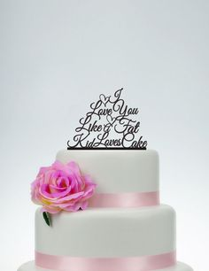 Wedding Cake Topper,Custom Cake Topper,I Love You Like A Fat Kid Loves Cake,Unique Cake Topper,Wedding Decoration,Personalized Topper P095 by SpecialDesignForYou on Etsy https://www.etsy.com/listing/237613096/wedding-cake-toppercustom-cake-topperi