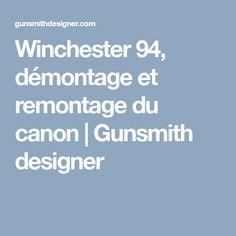 Winchester démontage et remontage du canon Winchester 1894, Canon, Design, Cannon