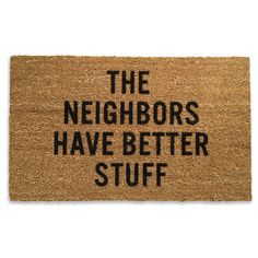 The Neighbors Doormat ........ ha!