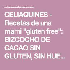 """CELIAQUINES - Recetas de una mami """"gluten free"""": BIZCOCHO DE CACAO SIN GLUTEN, SIN HUEVO, SIN LECHE y SIN FRUTOS SECOS"""