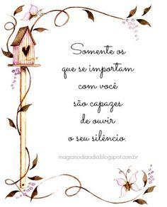 """✿⊱❥ """"Somente os que se importam com você são capazes de ouvir o seu silêncio."""" http://magianodiaadia.blogspot.com.br/"""
